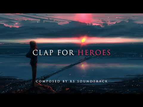 Epic Emotional Music: Clap for Heroes (Track 72) by RS Soundtrack