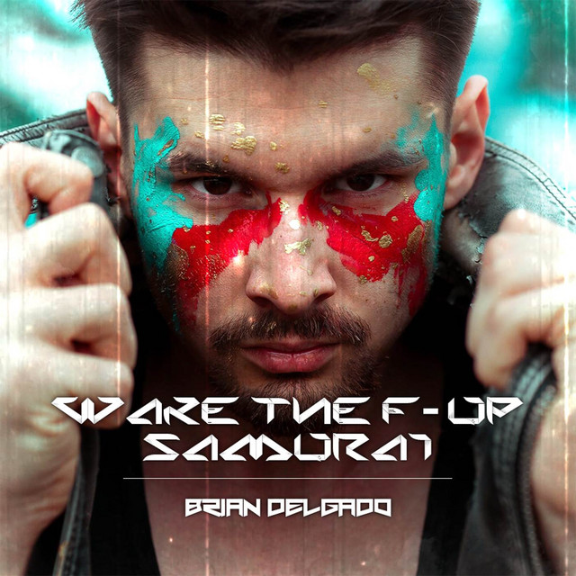 Nuevo single de Brian Delgado: Wake The F— Up, Samurai
