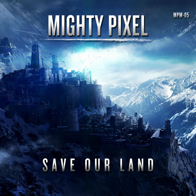Nuevo single de Mighty Pixel: Save Our Land