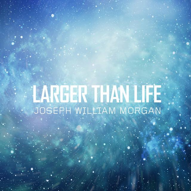 Nuevo single de Joseph William Morgan: Larger Than Life