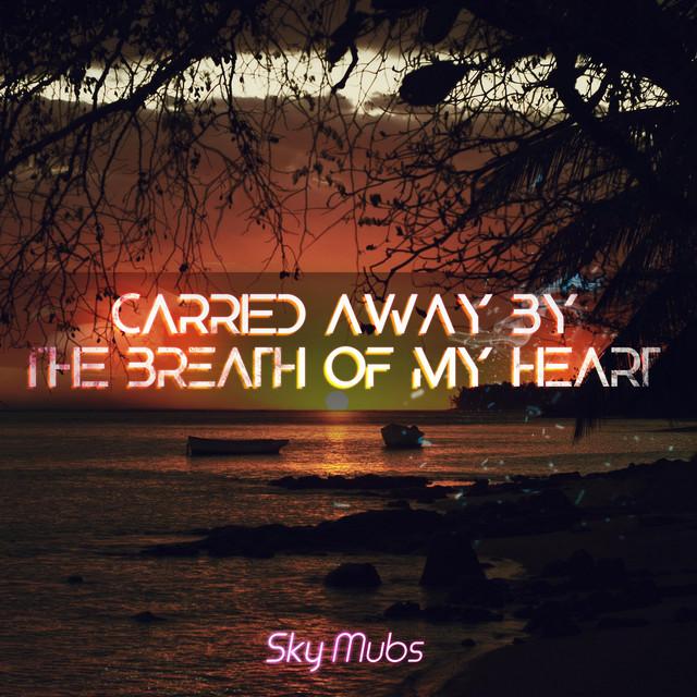Nuevo single de Sky Mubs: Carried Away by the Breath of My Heart