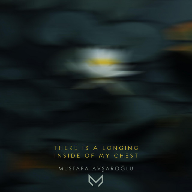 Nuevo single de Mustafa Avşaroğlu: There Is a Longing Inside of My Chest