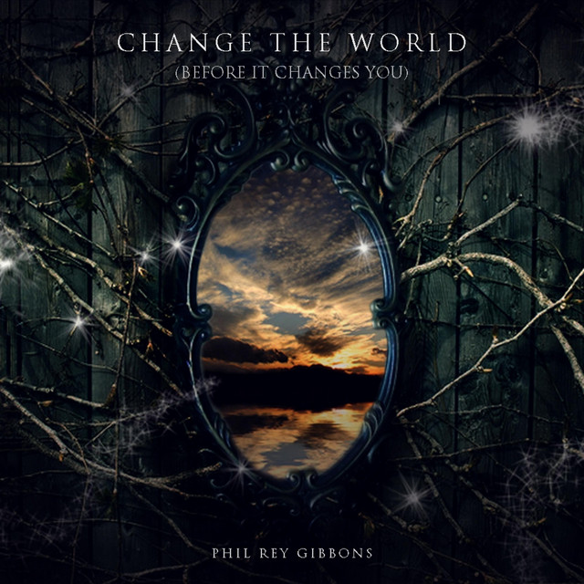 Nuevo single de Phil Rey: Change the World (Before It Changes You)