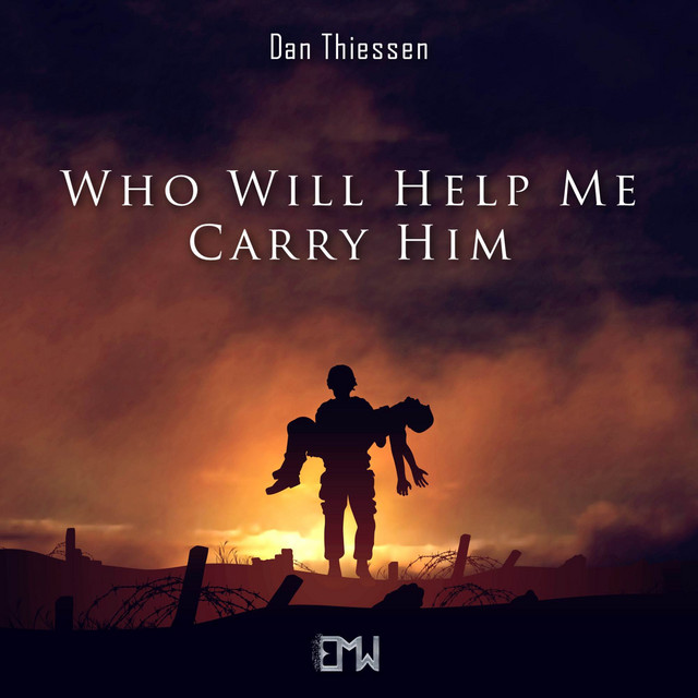 Nuevo single de Epic Music World & Dan Thiessen: Who Will Help Me Carry Him