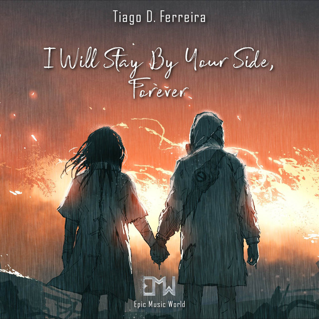 Nuevo single de Epic Music World & Tiago D. Ferreira: I Will Stay by Your Side , Forever