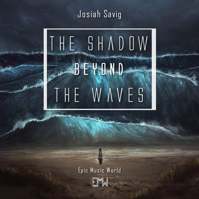 Nuevo single de Epic Music World & Josiah Savig: The Shadow Beyond the Waves