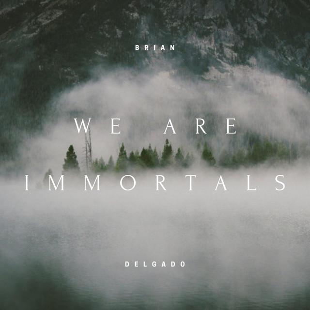 Nuevo single de Brian Delgado: We Are Immortals