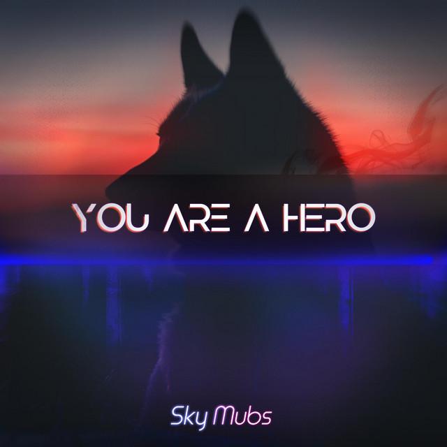 Nuevo single de Sky Mubs: You are a Hero