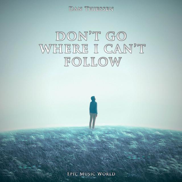 Nuevo single de Epic Music World: Don't Go Where I Can't Follow
